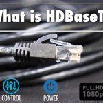 HDBaseT là gì? Tại sao nên sử dụng HDBaseT?